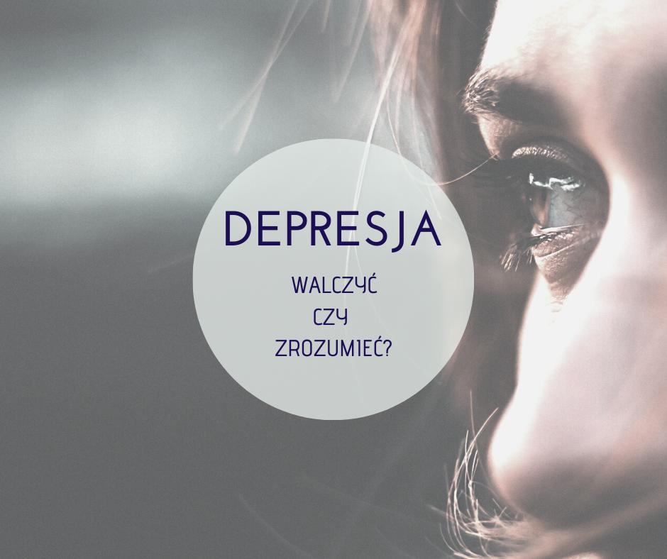 Depresja - walczyć czy zrozumieć?